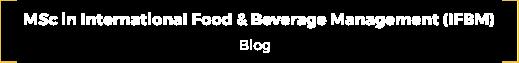 MSc in International Food & Beverage Management (IFBM) | Student's blog